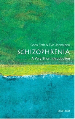 Schizophrenia: A Very Short Introduction - Frith, Christopher Donald, and Johnstone, Eve C