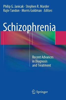 Schizophrenia: Recent Advances in Diagnosis and Treatment - Janicak, Philip G, MD (Editor), and Marder, Stephen R (Editor), and Tandon, Rajiv, Dr., M.D. (Editor)