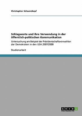 Schlagworte Und Ihre Verwendung in Der Offentlich-Politischen Kommunikation - Schwarzkopf, Christopher