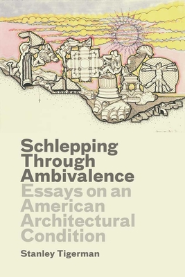 Schlepping Through Ambivalence: Essays on an American Architectural Condition - Tigerman, Stanley, and Petit, Emmanuel J (Editor)