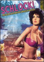 Schlock: The Secret History of American Movies - Ray Greene