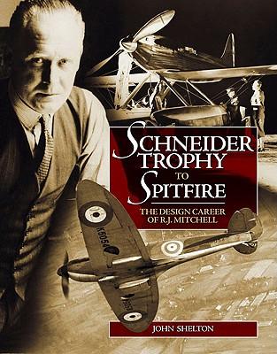 Schneider Trophy to Spitfire: The Design Career of R.J. Mitchell - Shelton, John