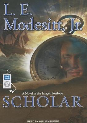 Scholar: A Novel in the Imager Portfolio - Modesitt, L E, Jr., and Dufris, William (Narrator)