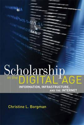 Scholarship in the Digital Age: Information, Infrastructure, and the Internet - Borgman, Christine L