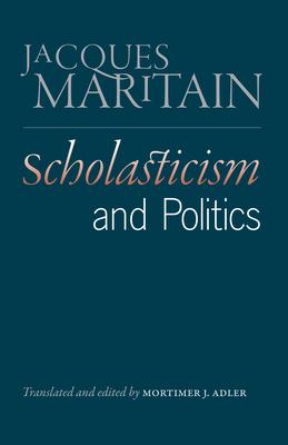 Scholasticism & Politics - Maritain, Jacques