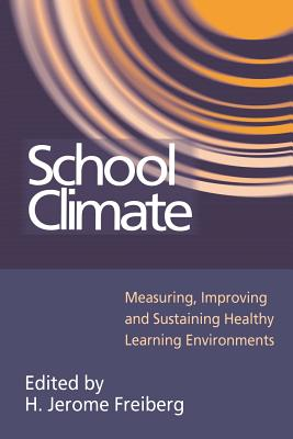 School Climate: Measuring, Improving and Sustaining Healthy Learning Environments - Freiberg H, Jer