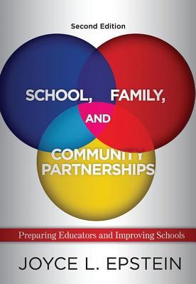 School, Family, and Community Partnerships: Preparing Educators and Improving Schools - Epstein, Joyce L