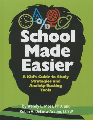 School Made Easier: A Kid's Guide to Study Strategies and Anxiety-Busting Tools - Moss, Wendy