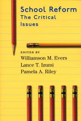 School Reform: The Critical Issues - Evers, W, and Riley, Lance, and Evers, Williamson M (Editor)
