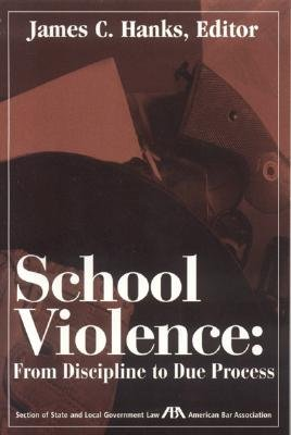 School Violence: From Discipline to Due Process - Hanks, James C (Editor)