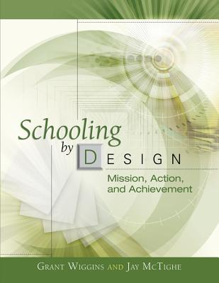 Schooling by Design: Mission, Action, and Achievement - Wiggins, Grant P, and McTighe, Jay