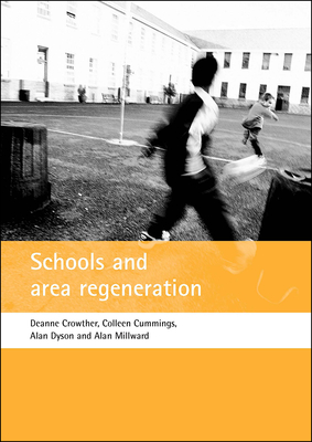 Schools and Area Regeneration - Crowther, Deanne, and Cummings, Colleen, and Dyson, Alan, Professor