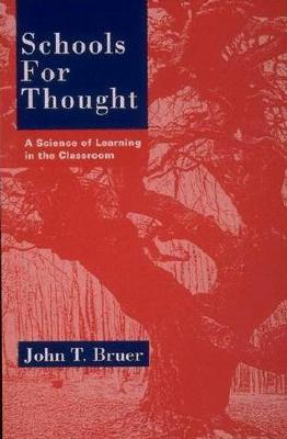 Schools for Thought: A Science of Learning in the Classroom - Bruer, John T, President, Ph.D.