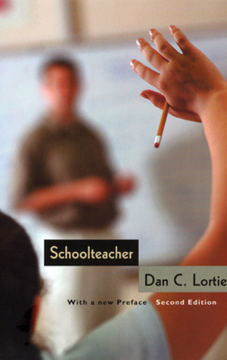 Schoolteacher Schoolteacher Schoolteacher: A Sociological Study a Sociological Study a Sociological Study - Lortie, Dan C