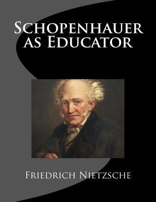 Schopenhauer as Educator - Nietzsche, Friedrich