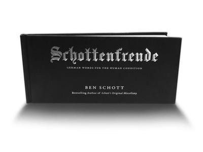 Schottenfreude: German Words for the Human Condition - Schott, Ben