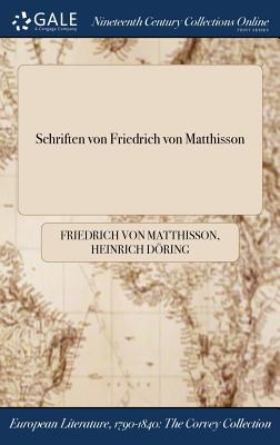 Schriften Von Friedrich Von Matthisson - Matthisson, Friedrich Von, and Doring, Heinrich