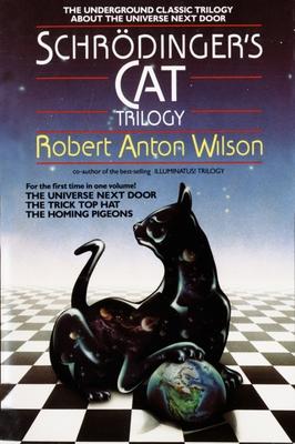 "Schrodinger's Cat Trilogy: ""the Universe Next Door"", ""the Trick Top Hat"", & ""the Homing Pigeons"" - Wilson, Robert A"