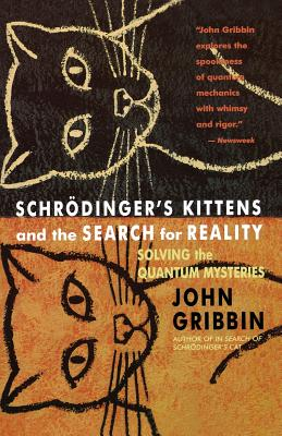Schrodinger's Kittens and the Search for Reality: Solving the Quantum Mysteries Tag: Author of in Search of Schrod. Cat - Gribbin, John R