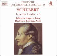 Schubert: Goethe Lieder, Vol. 3 - Burkhard Kehring (piano); Johannes Kalpers (tenor)