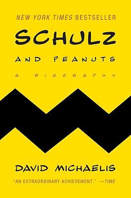 Schulz and Peanuts: A Biography - Michaelis, David
