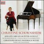 Schulz: Six Diverses Pièces, Op. 1; Sonata per il Clavicembalo Op. 2; Weyse: Thema und Variationen