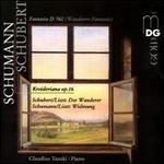 """Schumann: Kreisleriana Op. 16; Schubert: Fantasia D 760 """"Wanderer-Fantasie""""; Liszt: Der Wanderer; Widmung"""