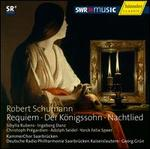 Schumann: Requiem; Der Königssohn; Nachtlied