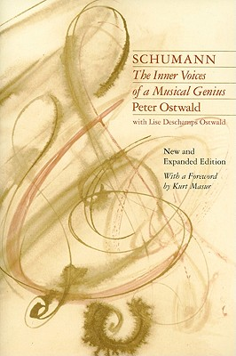 Schumann: The Inner Voices of a Musical Genius - Ostwald, Peter, and Ostwald, Lise DesChamps, and Masur, Kurt (Foreword by)