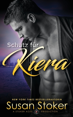 Schutz f?r Kiera - Stoker, Susan, and Preuss, Catharina (Translated by), and Translations, Daniela Mansfield (Translated by)