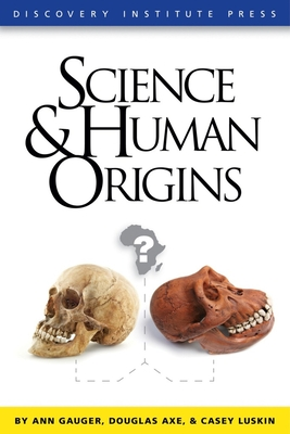Science and Human Origins - Gauger, Ann, and Axe, Douglas, and Luskin, Casey
