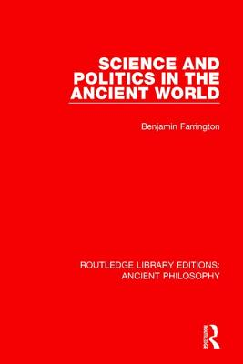 Science and Politics in the Ancient World - Farrington, Benjamin