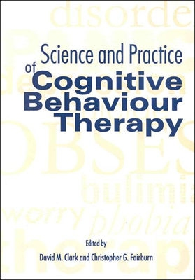 Science and Practice of Cognitive Behaviour Therapy - Clark, and Clark, David M (Editor), and Fairburn, Christopher G, DM, Frcpsych (Editor)
