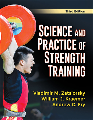 Science and Practice of Strength Training - Zatsiorsky, Vladimir M, and Kraemer, William J, and Fry, Andrew C