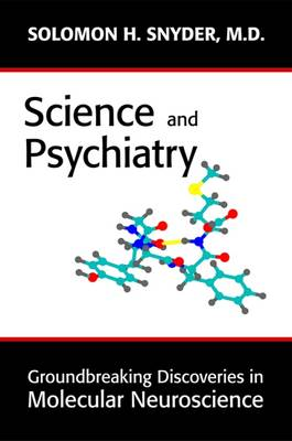 Science and Psychiatry: Groundbreaking Discoveries in Molecular Neuroscience - Snyder, Solomon H, and Kandel, Eric R, Dr. (Foreword by)