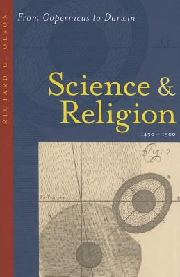 Science and Religion, 1450-1900: From Copernicus to Darwin - Olson, Richard G, Professor
