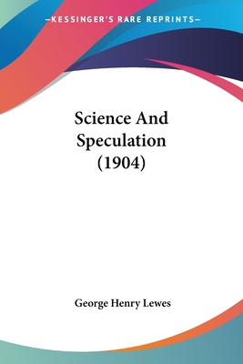 Science and Speculation (1904) - Lewes, George Henry