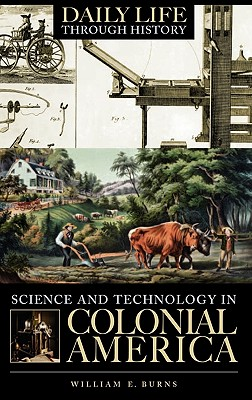Science and Technology in Colonial America - Burns, William E
