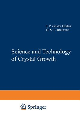 Science and Technology of Crystal Growth: Lectures given at the Ninth International Summer School on Crystal Growth, June 11-15, 1995 - Eerden, J. P. van der (Editor), and Bruinsma, O. S. L. (Editor)