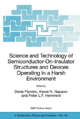 Science and Technology of Semiconductor-On-Insulator Structures and Devices Operating in a Harsh Environment - Flandre, Denis (Editor)