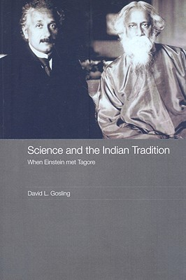 Science and the Indian Tradition: When Einstein Met Tagore - Gosling, David L