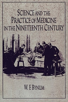 Science and the Practice of Medicine in the Nineteenth Century - Bynum, Chs