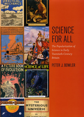 Science for All: The Popularization of Science in Early Twentieth-Century Britain - Bowler, Peter J
