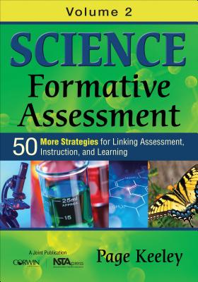 Science Formative Assessment, Volume 2: 50 More Strategies for Linking Assessment, Instruction, and Learning - Keeley, Page D.