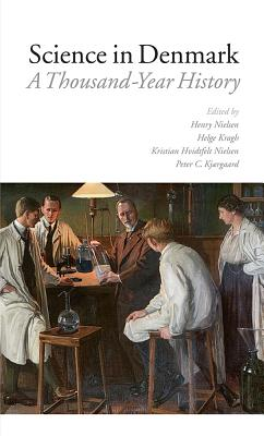 Science in Denmark: A Thousand-Year History - Hvidtfeldt-Nielsen, Kristian, and Kjaergaard, Peter, and Kragh, Helge