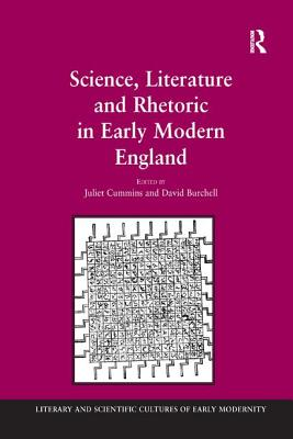 Science, Literature and Rhetoric in Early Modern England - Burchell, David, and Cummins, Juliet (Editor)