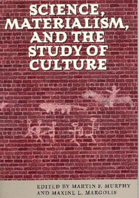 Science, Materialism, and the Study of Culture - Murphy, Martin F (Editor), and Margolis, Maxine L, Dr. (Editor)