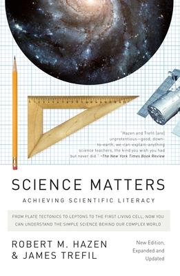 Science Matters: Achieving Scientific Literacy - Hazen, Robert M, and Trefil, James