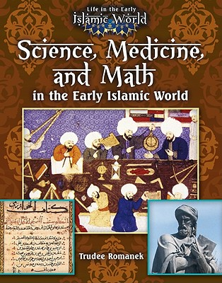 Science, Medicine, and Math in the Early Islamic World - Romanek, Trudee