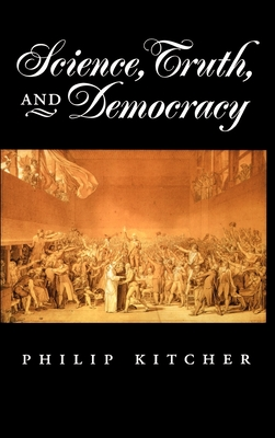 Science, Truth, and Democracy - Kitcher, Philip, Mr.